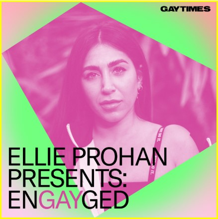 Ellie Prohan Presents EnGayged with GAY TIMES